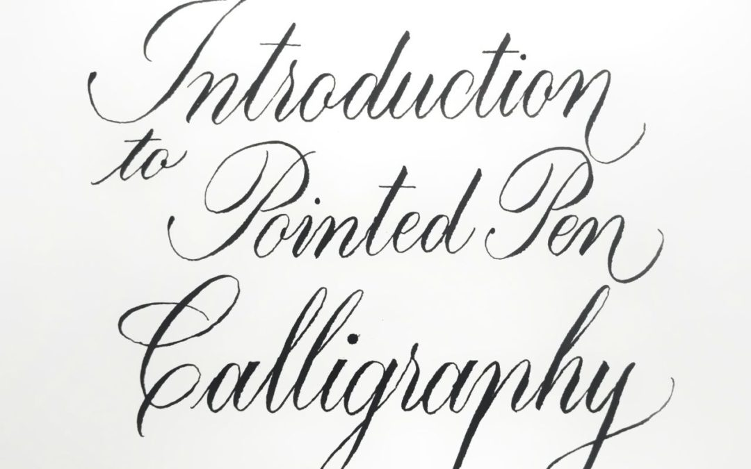 Calligraphy – Introduction to Pointed Pen calligraphy